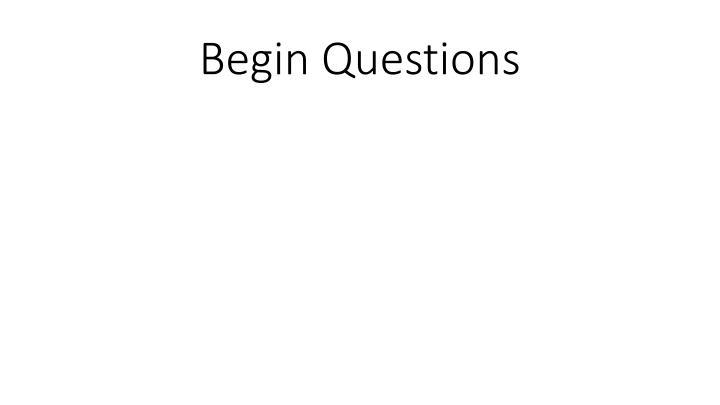 Begin Questions
