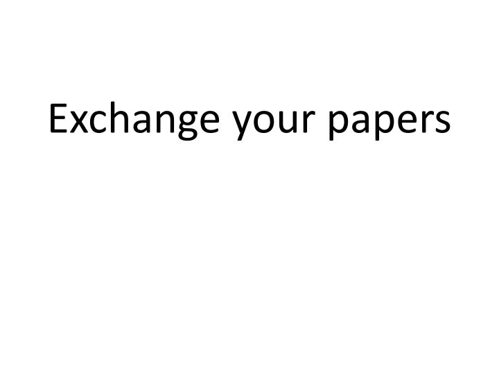 Exchange your papers