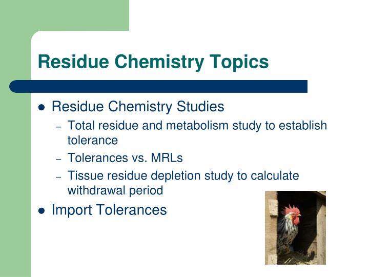 Residue Chemistry Topics