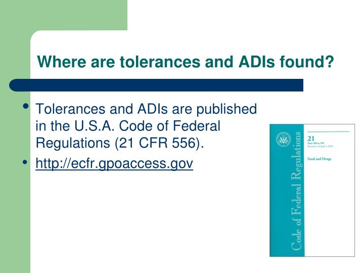 Where are tolerances and ADIs found?