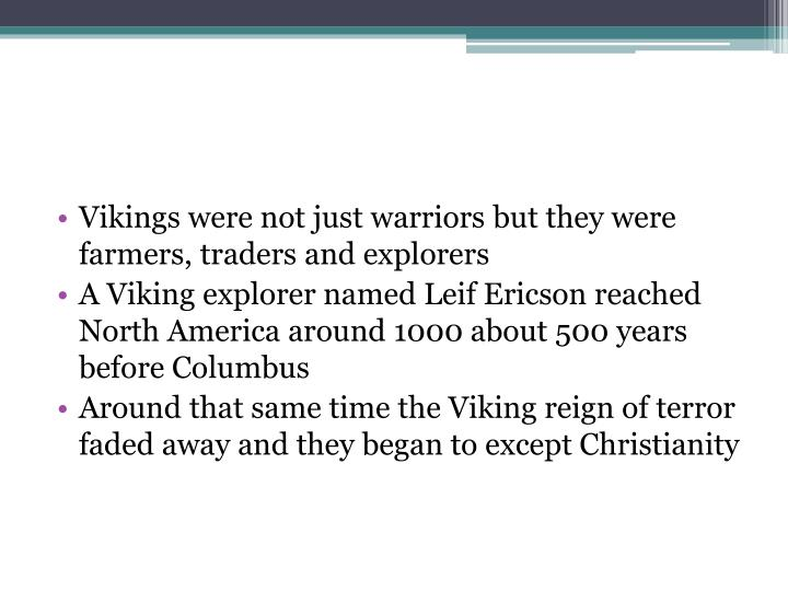 Vikings were not just warriors but they were farmers, traders and explorers