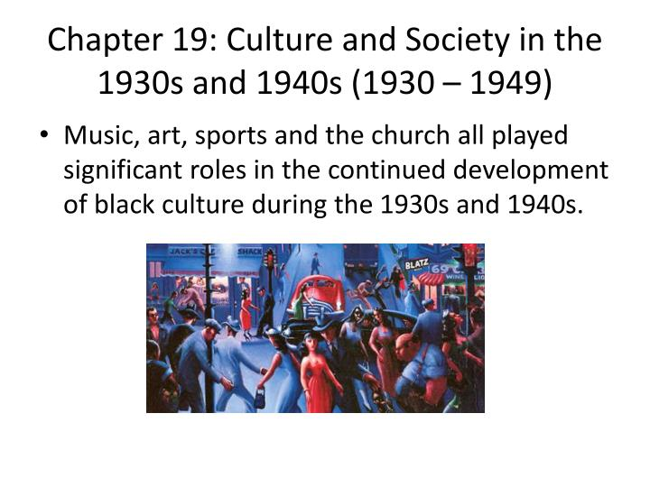 Chapter 19: Culture and Society in the 1930s and 1940s (1930 – 1949)