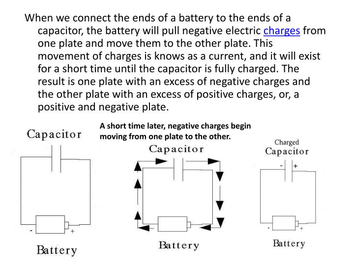 When we connect the ends of a battery to the ends of a capacitor, the battery will pull negative electric