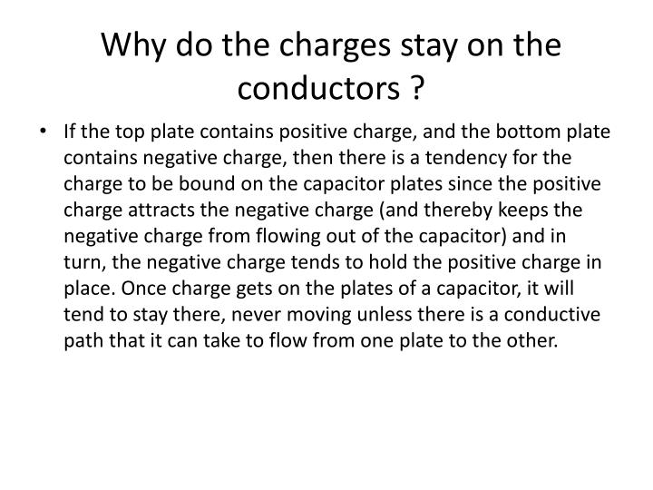 Why do the charges stay on the conductors ?