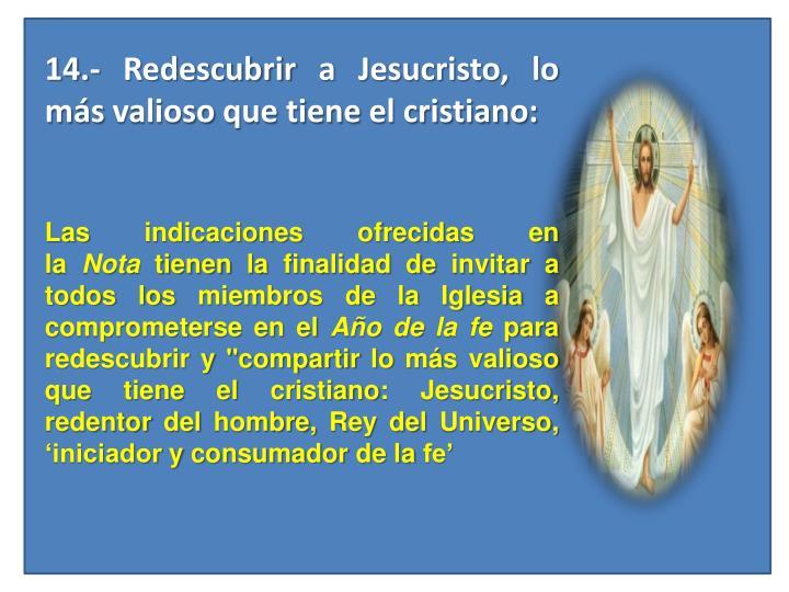 14.- Redescubrir a Jesucristo, lo más valioso que tiene el cristiano: