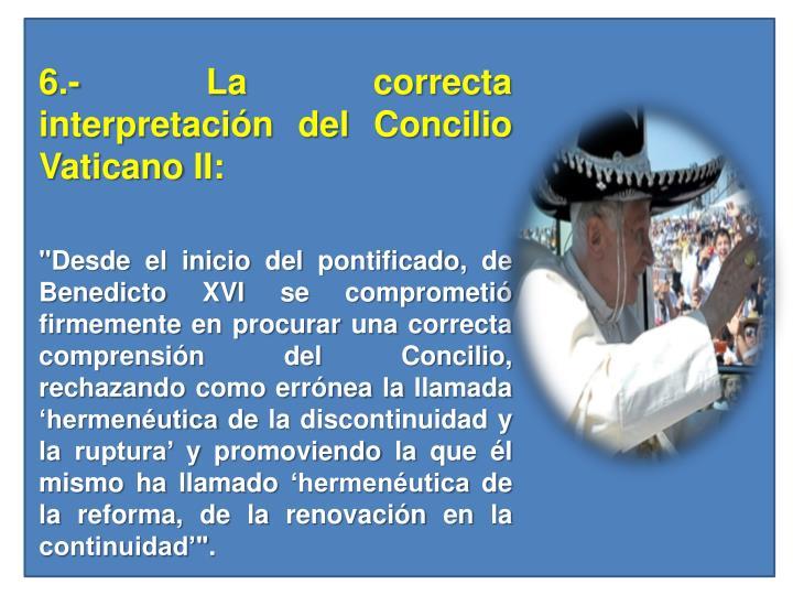 6.- La correcta interpretación del Concilio Vaticano II: