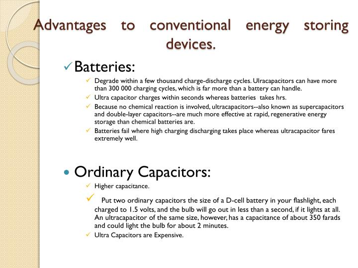 Advantages to conventional energy storing devices.
