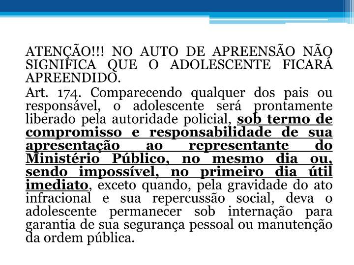 ATENO!!! NO AUTO DE APREENSO NO SIGNIFICA QUE O ADOLESCENTE FICAR APREENDIDO.