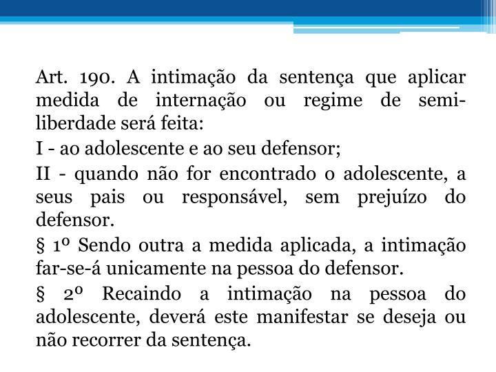 Art. 190. A intimao da sentena que aplicar medida de internao ou regime de