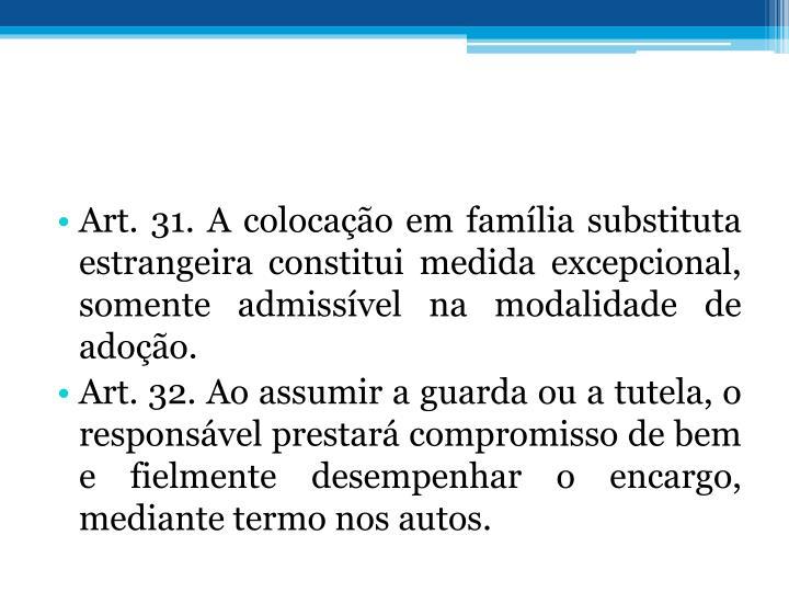 Art. 31. A colocao em famlia substituta estrangeira constitui medida