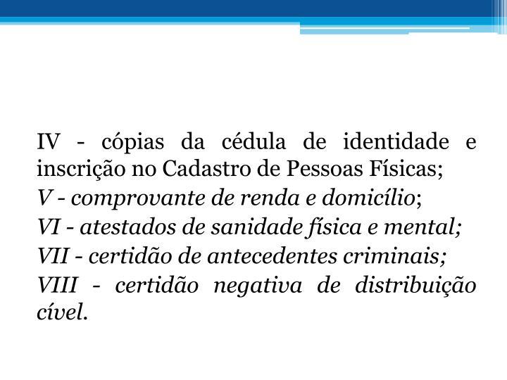 IV - cpias da cdula de identidade e inscrio no Cadastro de Pessoas Fsicas