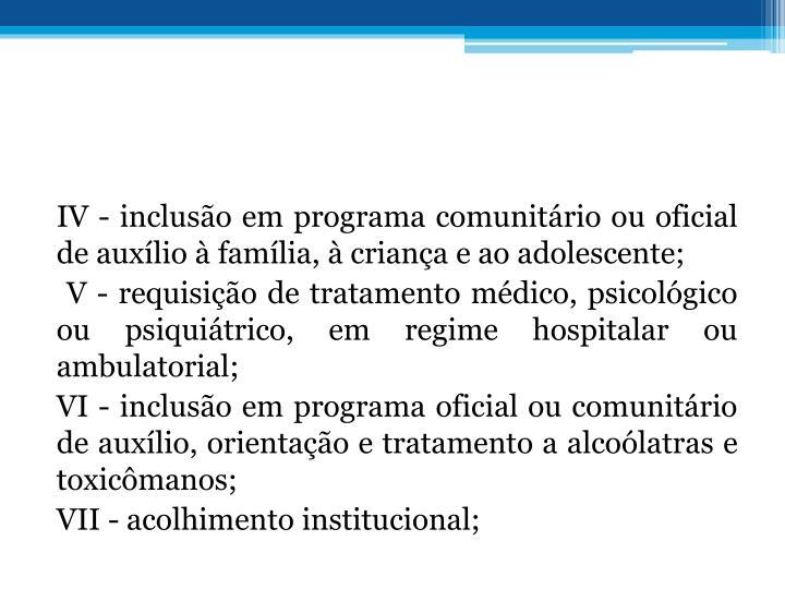 IV - incluso em programa comunitrio ou oficial de auxlio  famlia,  criana e ao adolescente;