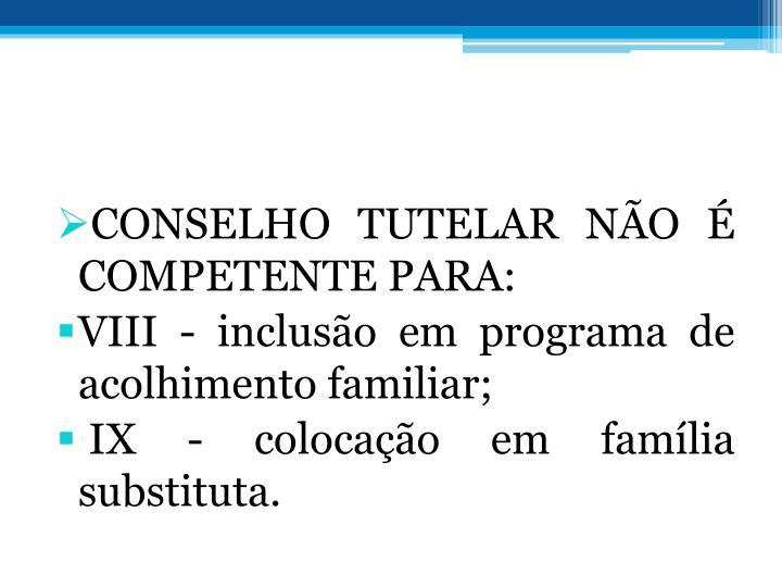 CONSELHO TUTELAR NO  COMPETENTE PARA: