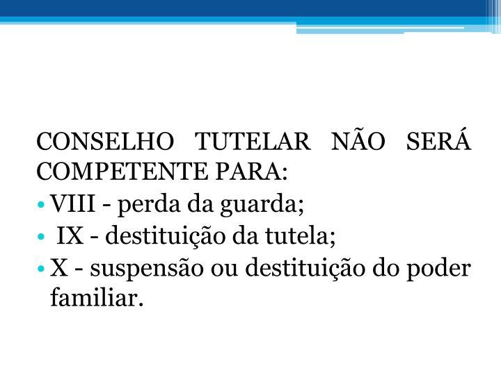 CONSELHO TUTELAR NO SER COMPETENTE PARA: