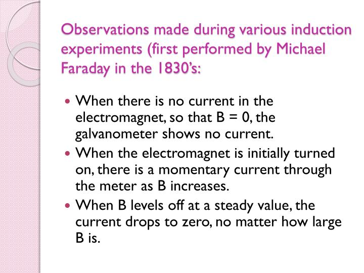 Observations made during various induction experiments (first performed by Michael Faraday in the 18...