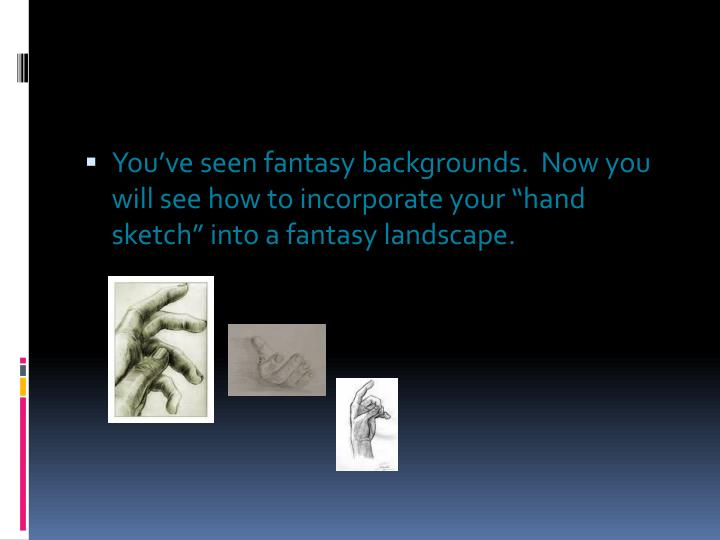 "You've seen fantasy backgrounds.  Now you will see how to incorporate your ""hand sketch"" into a fantasy landscape."