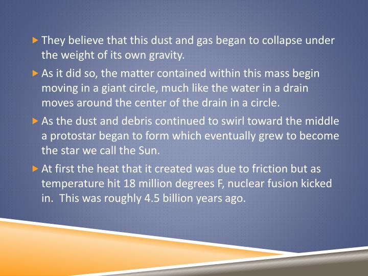 They believe that this dust and gas began to collapse under the weight of its own gravity.