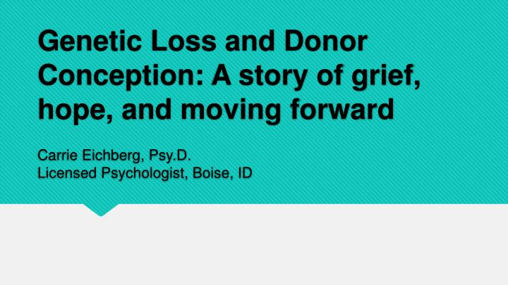 Genetic Loss and Donor Conception: A story of grief, hope, and moving forward