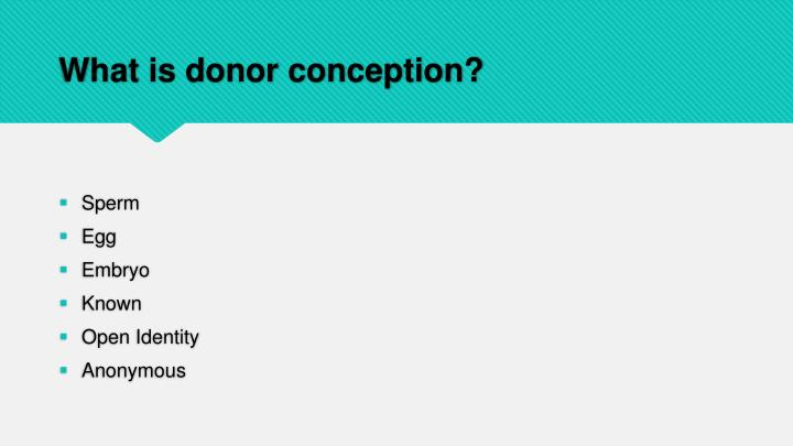 What is donor conception?