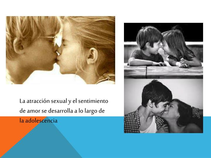 La atracción sexual y el sentimiento de amor se desarrolla a lo largo de la adolescencia