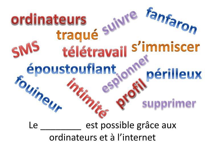 Le ________  est possible grâce aux ordinateurs et à l'internet