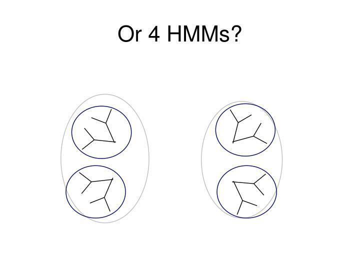 Or 4 HMMs?