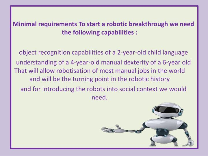 Minimal requirements To start a robotic breakthrough we need the following