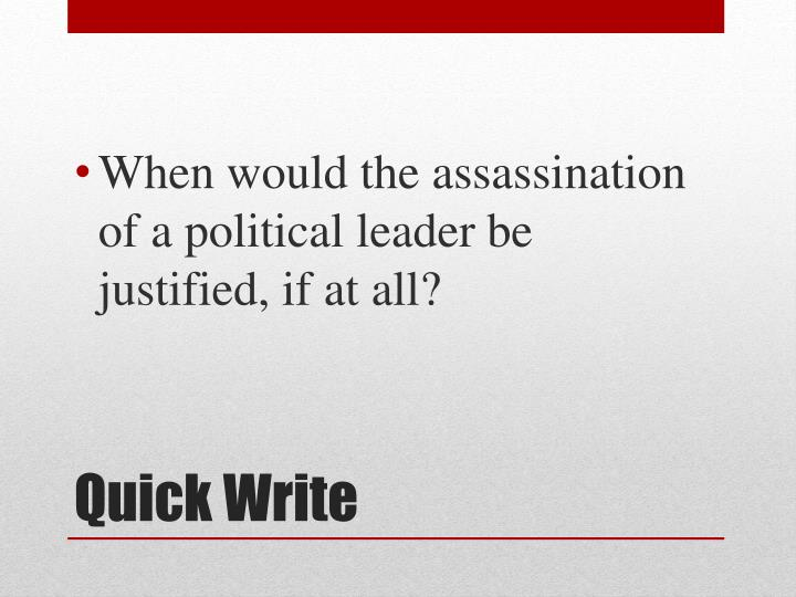 When would the assassination of a political leader be justified, if at all?