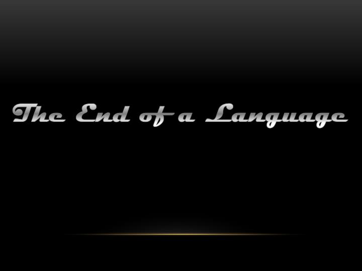 The End of a Language