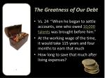 the greatness of our debt
