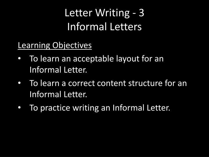 PPT - Letter Writing - 3 Informal Letters PowerPoint Presentation - ID ...