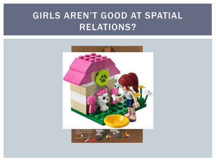 Girls aren't good at spatial relations?