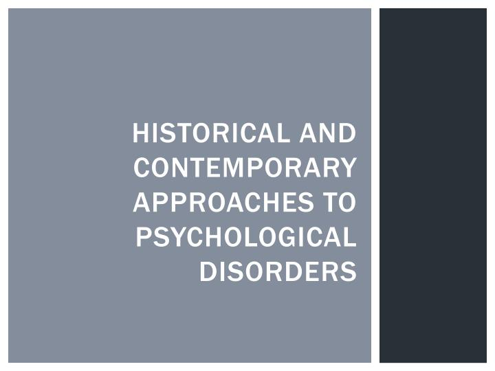 Historical and contemporary approaches to psychological disorders
