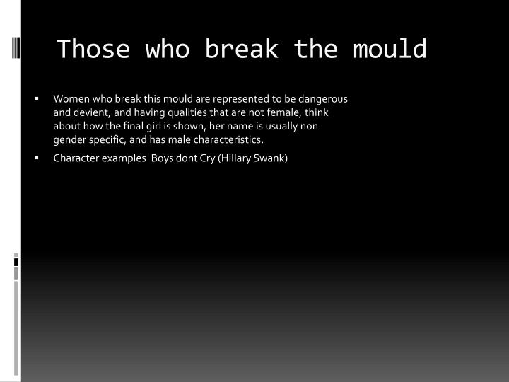 Those who break the mould