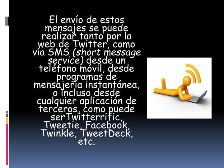 El envío de estos mensajes se puede realizar tanto por la web de Twitter, como vía SMS