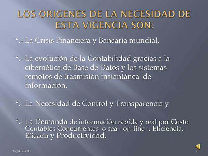 LOS ORIGENES DE LA NECESIDAD DE ESTA VIGENCIA SON: