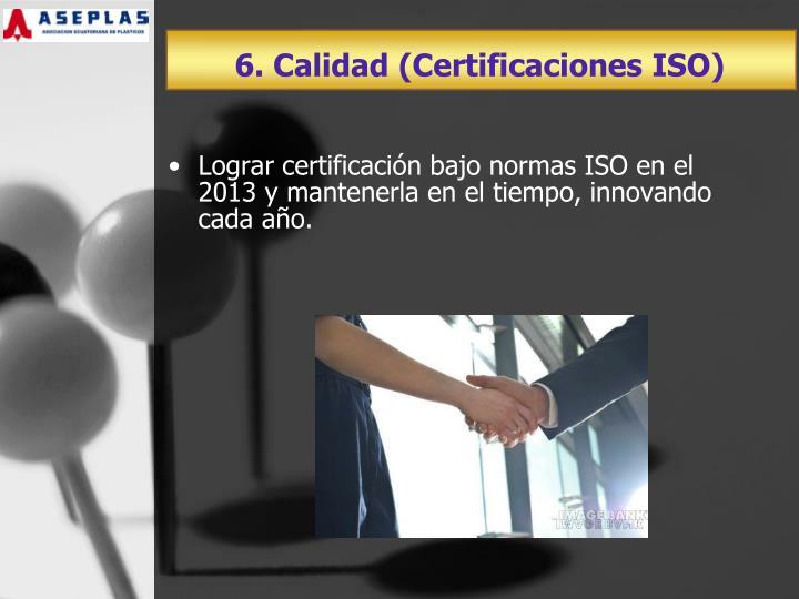 6. Calidad (Certificaciones ISO)
