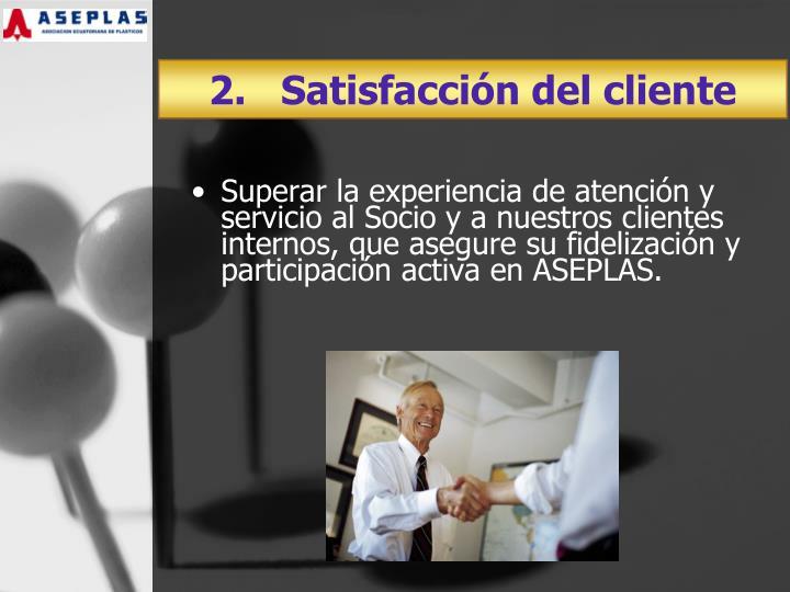 2.   Satisfacción del cliente