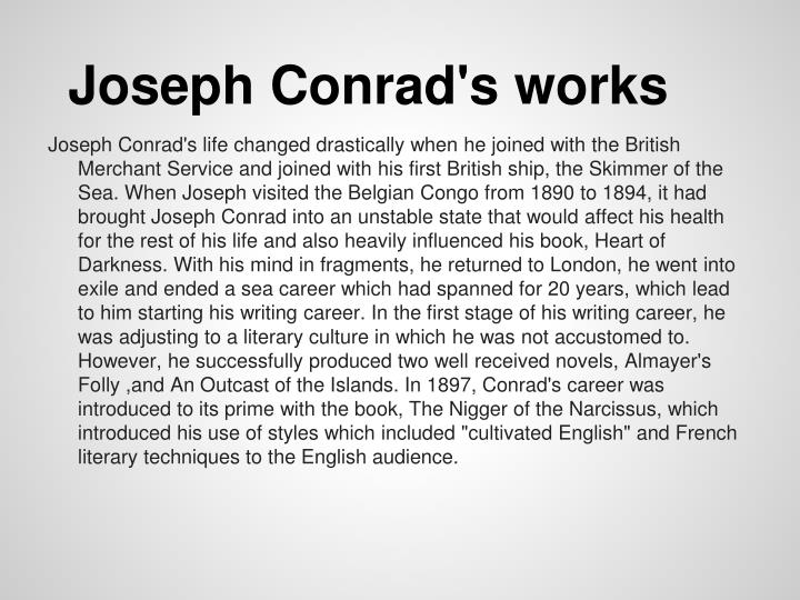 the life and career of joseph conrad Joseph conrad - biography and works joseph conrad  conrad continued his career at the seas in the british merchant navy for 16  by 1894 conrad's sea life.
