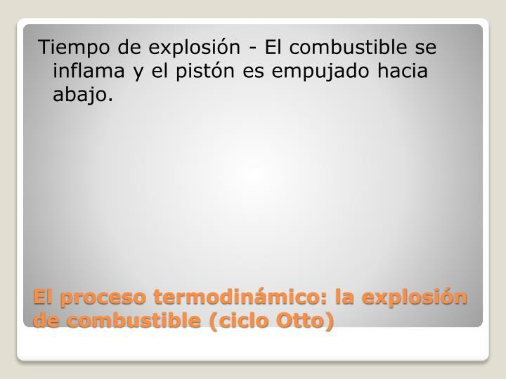 Tiempo de explosión - El combustible se inflama y el pistón es empujado hacia abajo.