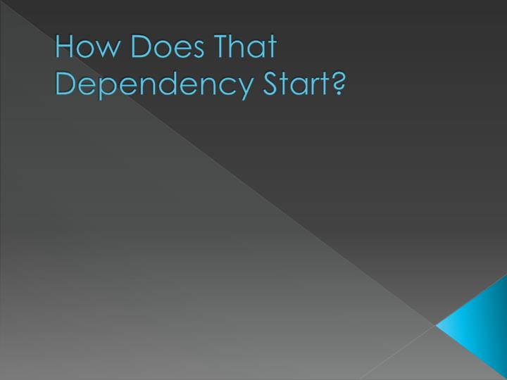 How does that dependency start