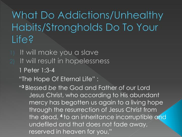 What Do Addictions/Unhealthy Habits/Strongholds Do To Your Life?
