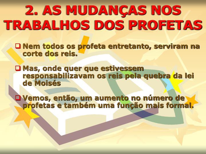 2. AS MUDANÇAS NOS TRABALHOS DOS PROFETAS