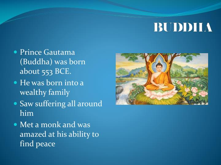 Prince Gautama (Buddha) was born about 553 BCE.