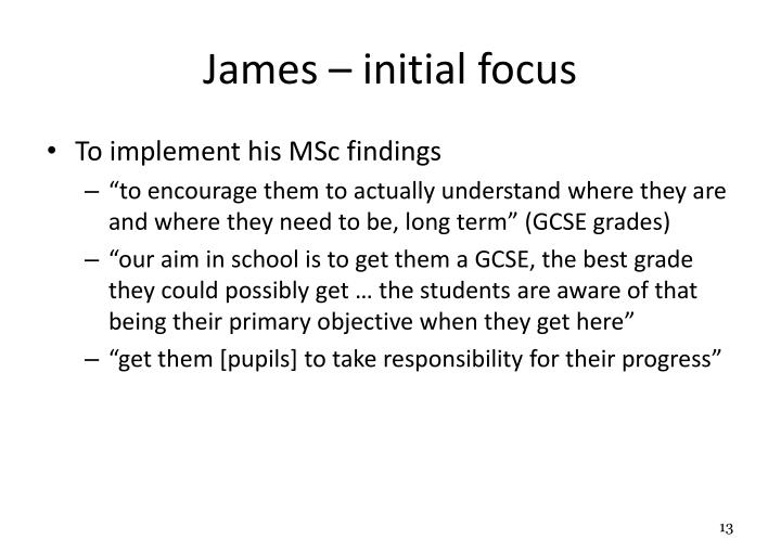 James – initial focus