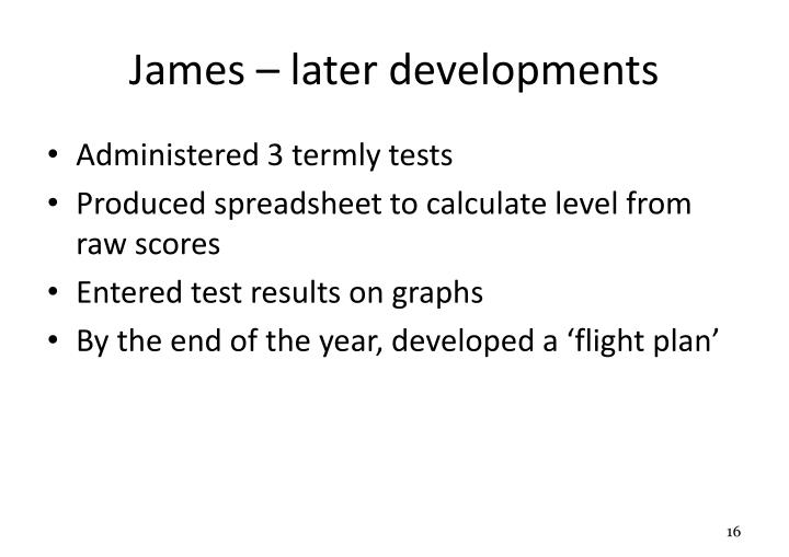 James – later developments
