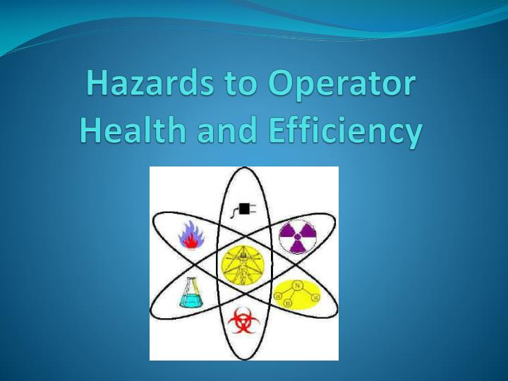 Hazards to Operator Health and Efficiency