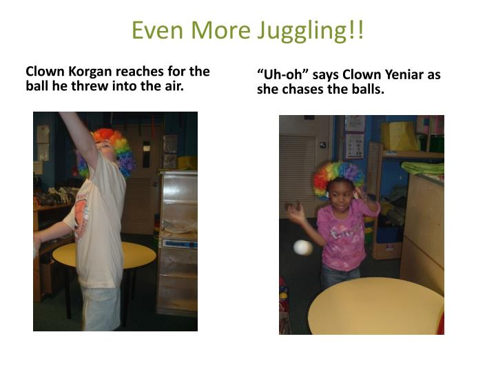 Even More Juggling!!
