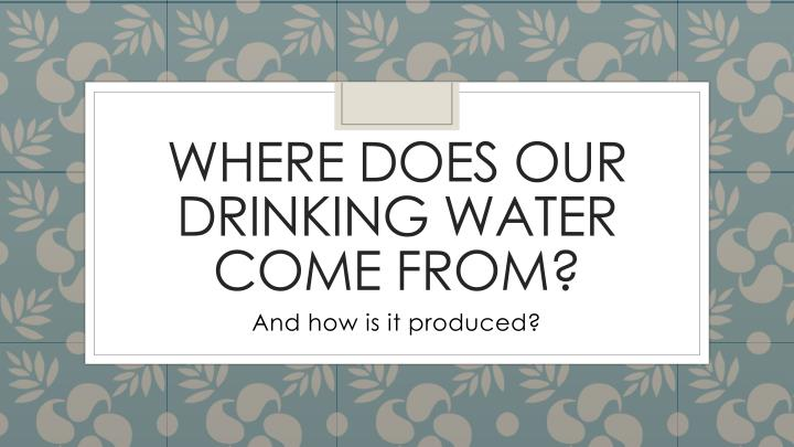 Where does our drinking water come from