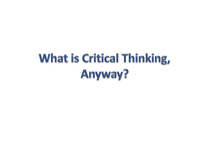 what is a critical thinking assignment Critical thinking is a high priority outcome of higher education – critical thinking skills are crucial for independent thinking and problem solving in both our students' professional and personal lives but, what does it mean to be a critical thinker and how do we promote and assess it in our students critical thinking can be.